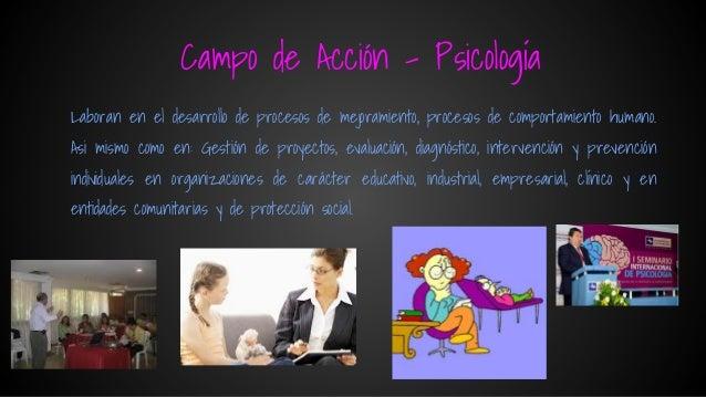 Campo de Acción - Psicología Laboran en el desarrollo de procesos de mejoramiento, procesos de comportamiento humano. Asi ...