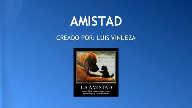 AMISTAD  CREADO POR: LUIS VINUEZA