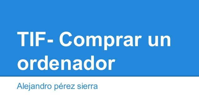 TIF- Comprar un  ordenador  Alejandro pérez sierra