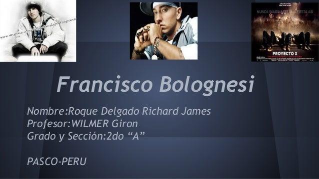 """Francisco Bolognesi Nombre:Roque Delgado Richard James Profesor:WILMER Giron Grado y Sección:2do """"A"""" PASCO-PERU"""