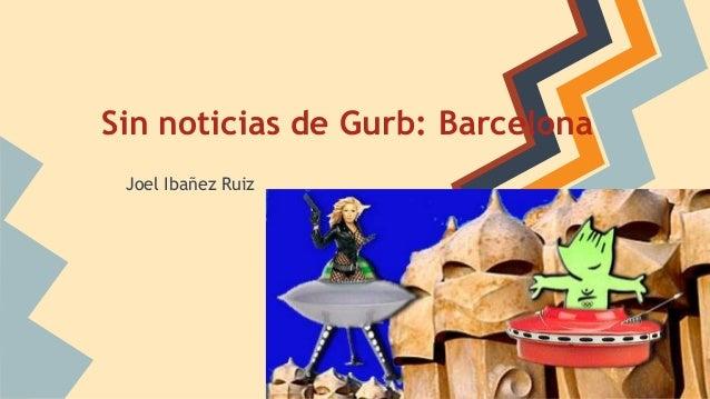 Sin noticias de Gurb: Barcelona Joel Ibañez Ruiz