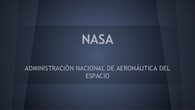 NASA ADMINISTRACIÓN NACIONAL DE AERONÁUTICA DEL ESPACIO