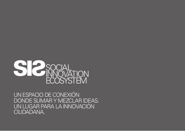 SOCIAL          INNOVATION          ECOSYSTEMUN ESPACIO DE CONEXIÓNDONDE SUMAR Y MEZCLAR IDEAS.UN LUGAR PARA LA INNOVACIÓN...