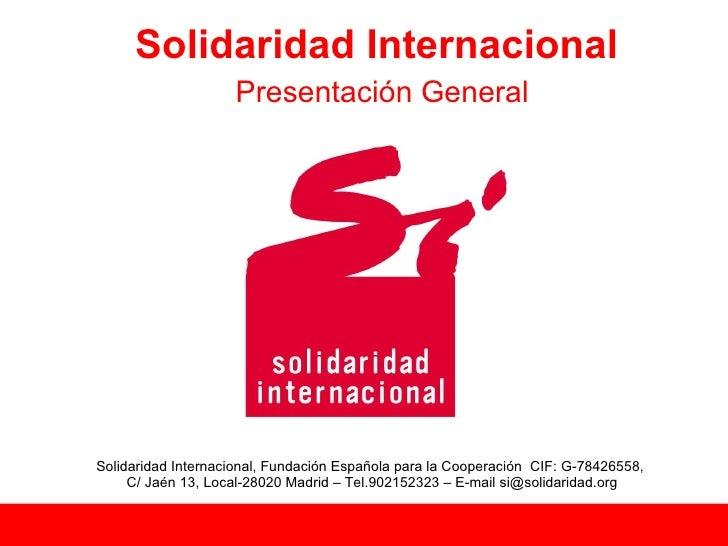 Solidaridad Internacional                     Presentación General     Solidaridad Internacional, Fundación Española para ...