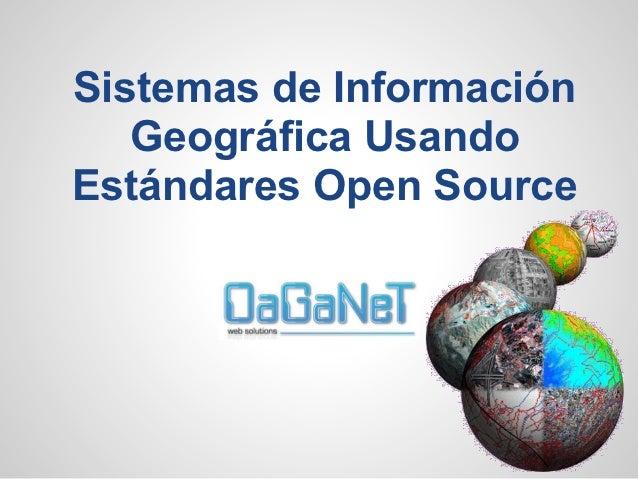Sistemas de Información   Geográfica UsandoEstándares Open Source