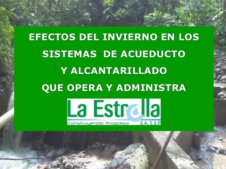 EFECTOS DEL INVIERNO EN LOS SISTEMAS  DE ACUEDUCTO <br />Y ALCANTARILLADO <br />QUE OPERA Y ADMINISTRA  <br />