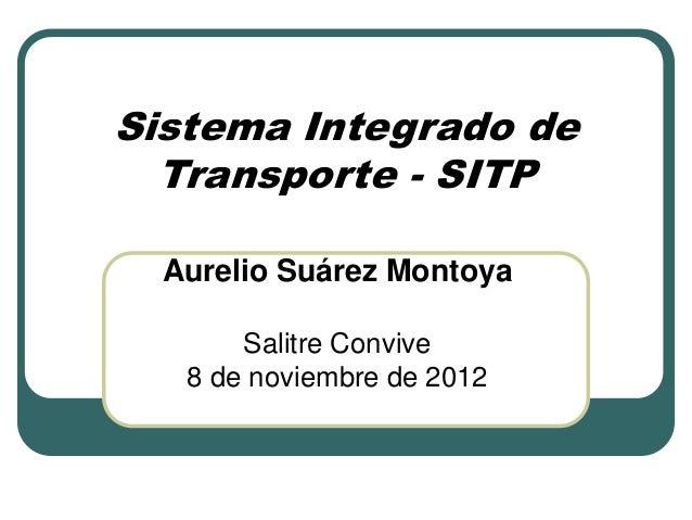Sistema Integrado de Transporte - SITP Aurelio Suárez Montoya Salitre Convive 8 de noviembre de 2012
