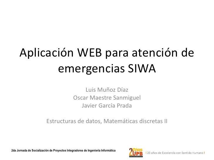Aplicación WEB para atención de             emergencias SIWA                                                    Luis Muñoz...