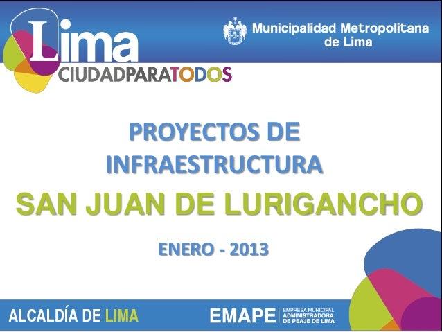 PROYECTOS DE    INFRAESTRUCTURASAN JUAN DE LURIGANCHO       ENERO - 2013