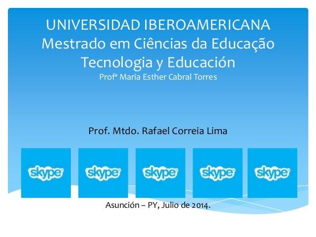 UNIVERSIDAD IBEROAMERICANA Mestrado em Ciências da Educação Tecnologia y Educación Profª Maria Esther Cabral Torres Prof. ...