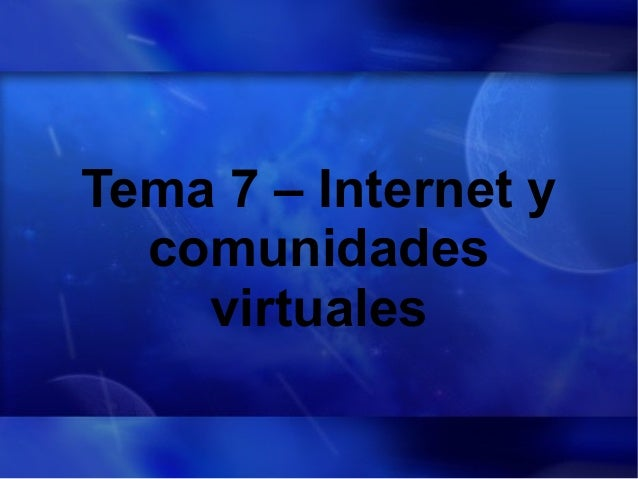 Tema 7 – Internet y comunidades virtuales