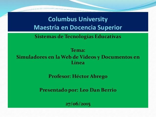 Columbus University Maestría en Docencia Superior Sistemas de Tecnologías Educativas Tema: Simuladores en la Web de Videos...