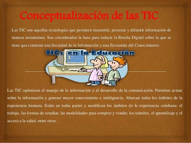 Las TIC son aquellas tecnologías que permiten transmitir, procesar y difundir información de manera instantánea. Son consi...