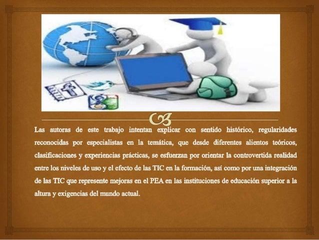 VENTAJAS DEL USO DE LAS TICS • Interés. Motivación • Interacción. Continúa actividad intelectual. • Desarrollo de la inici...