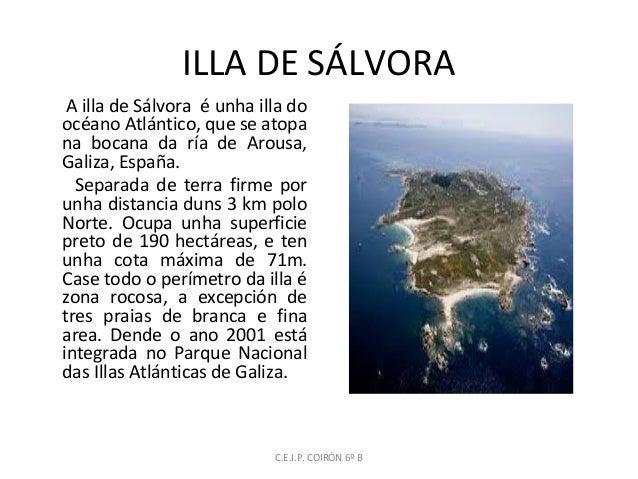 ILLA DE SÁLVORA A illa de Sálvora é unha illa do océano Atlántico, que se atopa na bocana da ría de Arousa, Galiza, España...