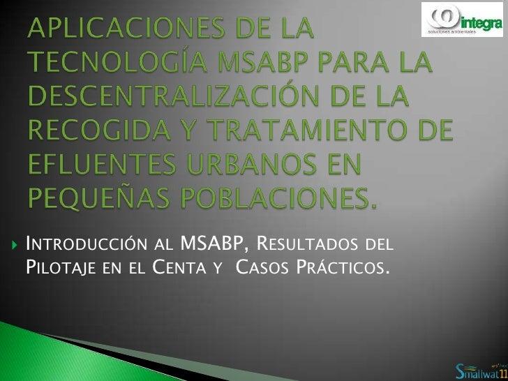 APLICACIONES DE LA TECNOLOGÍA MSABP PARA LA DESCENTRALIZACIÓN DE LA RECOGIDA Y TRATAMIENTO DE EFLUENTES URBANOS EN PEQUEÑA...