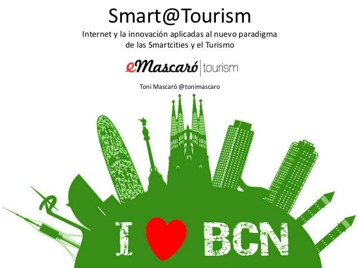 Smart@TourismInternet y la innovación aplicadas al nuevo paradigma             de las Smartcities y el Turismo            ...