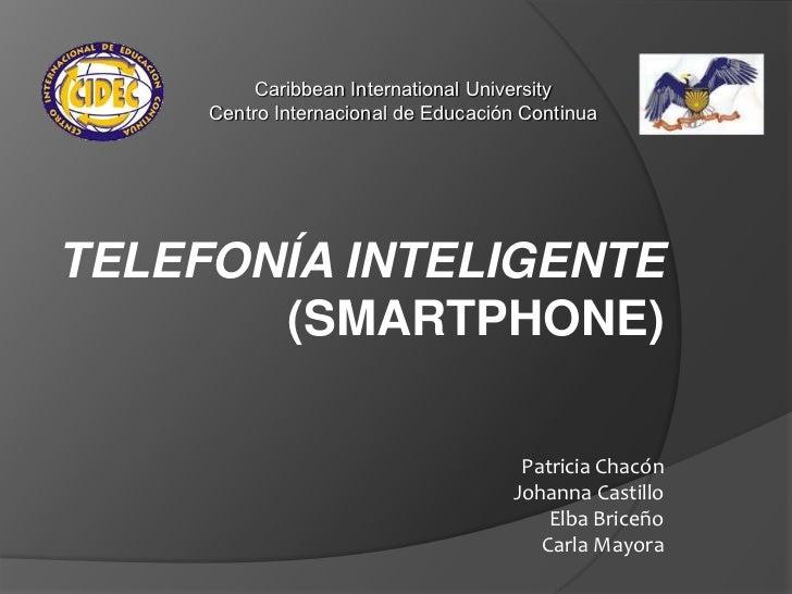 Caribbean International University     Centro Internacional de Educación ContinuaTELEFONÍA INTELIGENTE       (SMARTPHONE) ...
