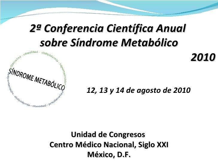 2ª Conferencia Científica Anual  sobre Síndrome Metabólico 2010 12, 13 y 14 de agosto de 2010 Unidad de Congresos  Centro ...