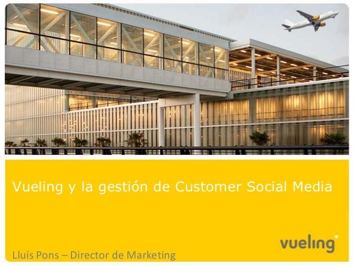 Vueling y la gestión de Customer Social MediaLluís Pons – Director de Marketing