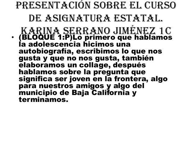 Presentación sobre el cursode asignatura estatal.Karina serrano Jiménez 1c• (BLOQUE 1:P)Lo primero que hablamosla adolesce...