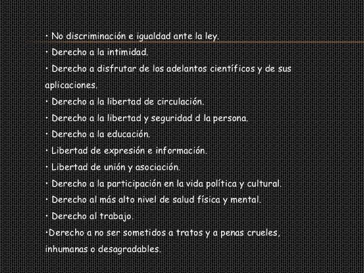 • Derecho a la igualdad y a la no discriminación.• Derecho a la integridad física, psíquica y moral.• Derecho a la partici...
