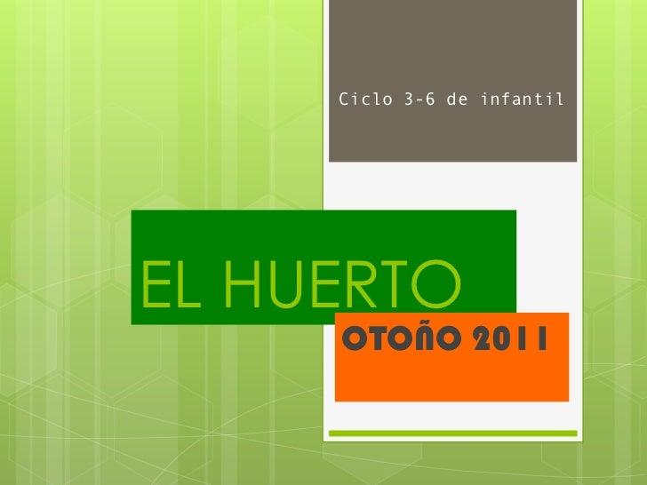 Ciclo 3-6 de infantilEL HUERTO     OTOÑO 2011