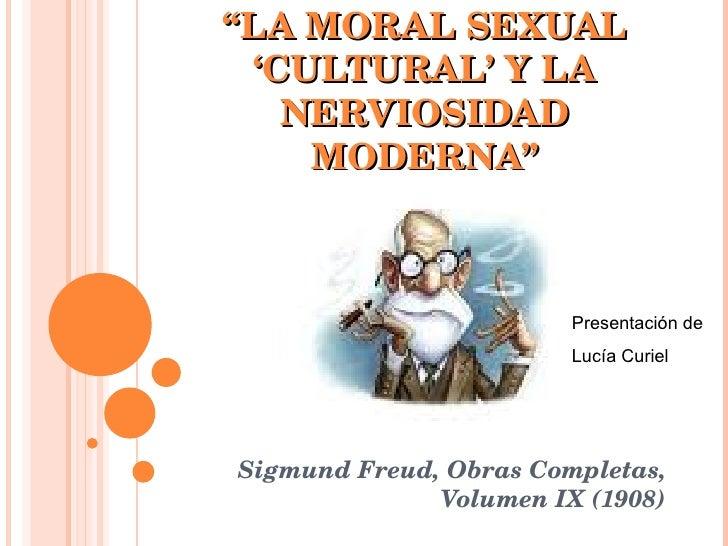 """"""" LA MORAL SEXUAL 'CULTURAL' Y LA NERVIOSIDAD MODERNA"""" Sigmund Freud, Obras Completas, Volumen IX (1908) Presentación de L..."""