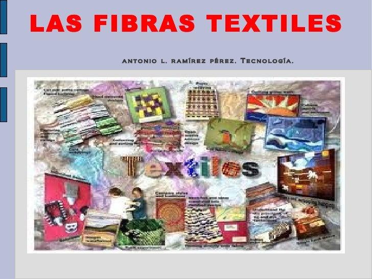 LAS FIBRAS TEXTILES     antonio l. ramírez pérez. Tecnología.