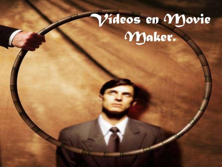Vídeos en Movie Maker.<br />