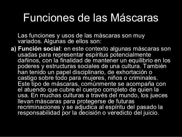 Funciones de las Máscaras Las funciones y usos de las máscaras son muy variados. Algunas de ellos son: a) Función social: ...