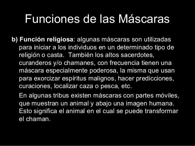 Funciones de las Máscaras b) Función religiosa: algunas máscaras son utilizadas para iniciar a los individuos en un determ...