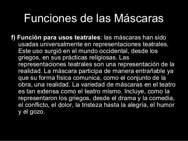 Funciones de las Máscaras f) Función para usos teatrales: las máscaras han sido usadas universalmente en representaciones ...