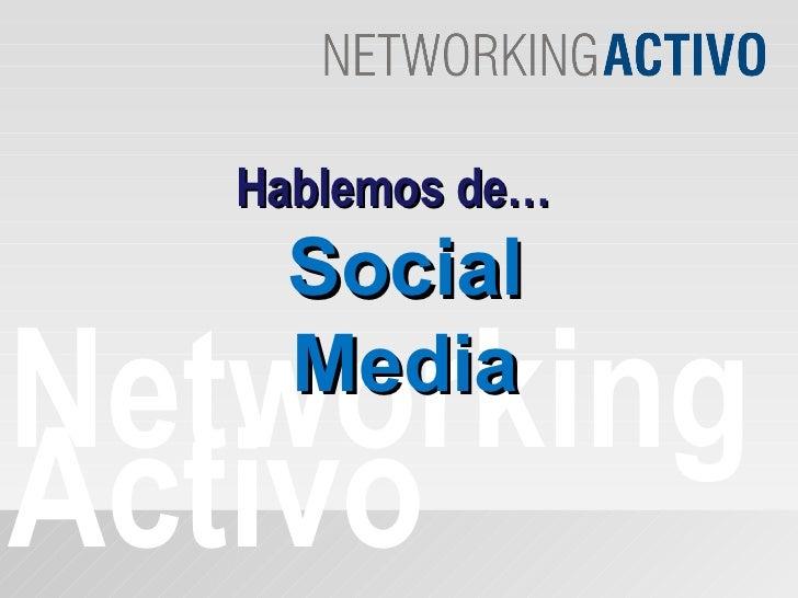 Networking Activo Hablemos de… Social Media