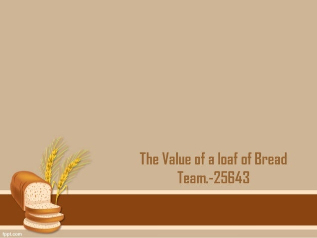 The Value of a loaf of Bread       Team.-25643