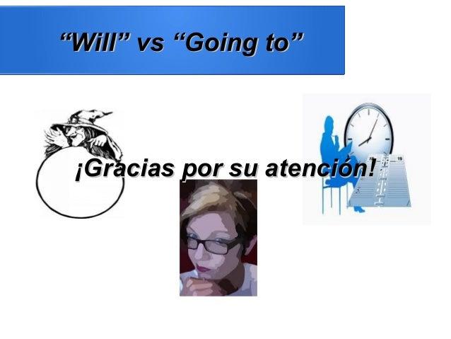 """""Will"" vs ""Going to""Will"" vs ""Going to"" ¡Gracias por su atención!¡Gracias por su atención!"