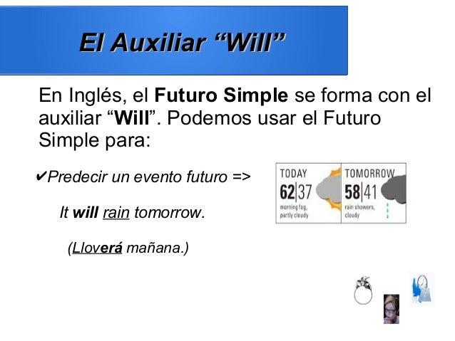 """El Auxiliar """"Will""""El Auxiliar """"Will"""" En Inglés, el Futuro Simple se forma con el auxiliar """"Will"""". Podemos usar el Futuro S..."""