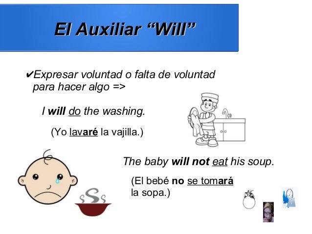 "El Auxiliar ""Will""El Auxiliar ""Will"" ✔Expresar voluntad o falta de voluntad para hacer algo => I will do the washing. (Yo ..."
