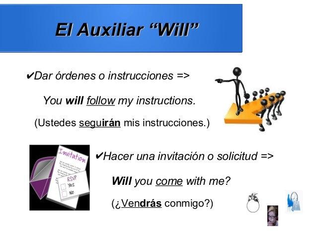 "El Auxiliar ""Will""El Auxiliar ""Will"" ✔Dar órdenes o instrucciones => You will follow my instructions. (Ustedes seguirán mi..."