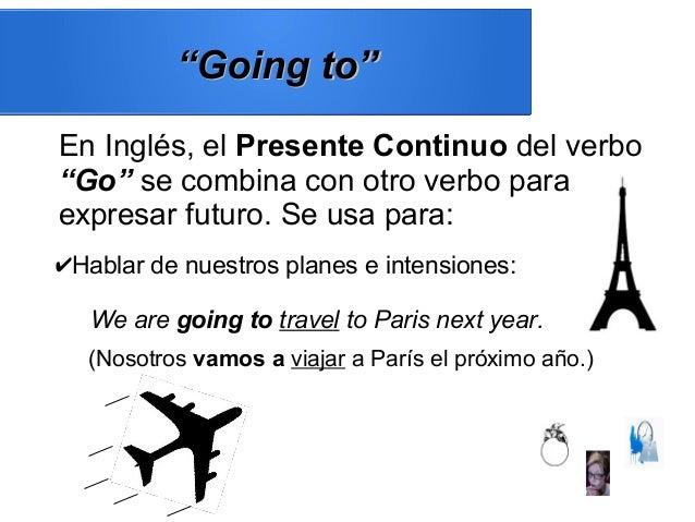 """En Inglés, el Presente Continuo del verbo """"Go"""" se combina con otro verbo para expresar futuro. Se usa para: """"""""Going to""""Goi..."""