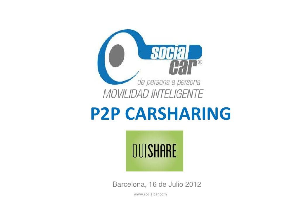 P2P CARSHARING  Barcelona, 16 de Julio 2012        www.socialcar.com