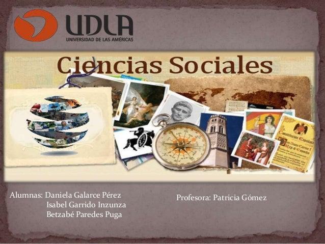 Alumnas: Daniela Galarce Pérez Isabel Garrido Inzunza Betzabé Paredes Puga Profesora: Patricia Gómez