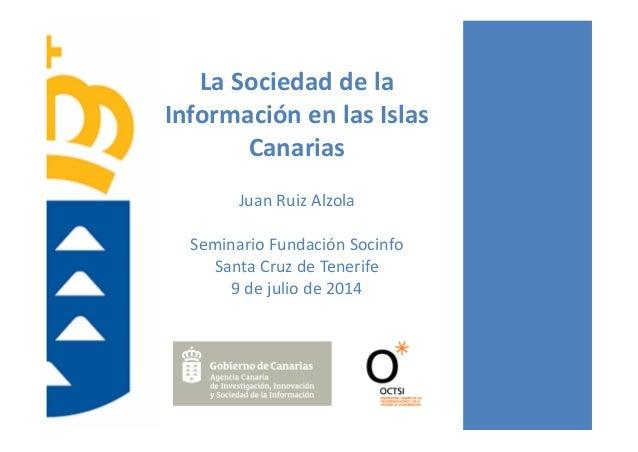 LaSociedaddela InformaciónenlasIslas Canarias JuanRuizAlzola SeminarioFundaciónSocinfo SantaCruzdeTenerife ...