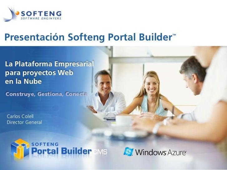 Presentación Softeng Portal Builder   ™   proyecto:La Plataforma Empresarialpara proyectos Weben la NubeConstruye, Gestion...