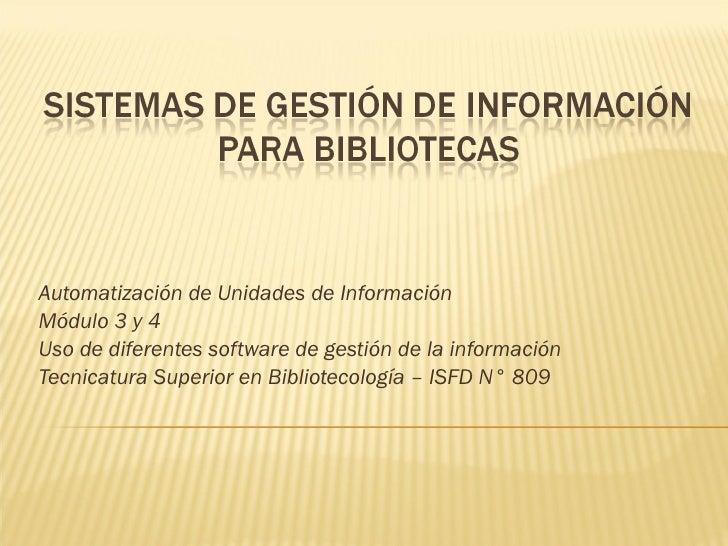 Automatización de Unidades de Información Módulo 3 y 4 Uso de diferentes software de gestión de la información Tecnicatura...