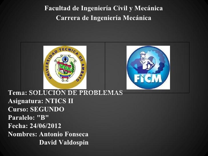 Facultad de Ingeniería Civil y Mecánica           Carrera de Ingeniería MecánicaTema: SOLUCIÓN DE PROBLEMASAsignatura: NTI...