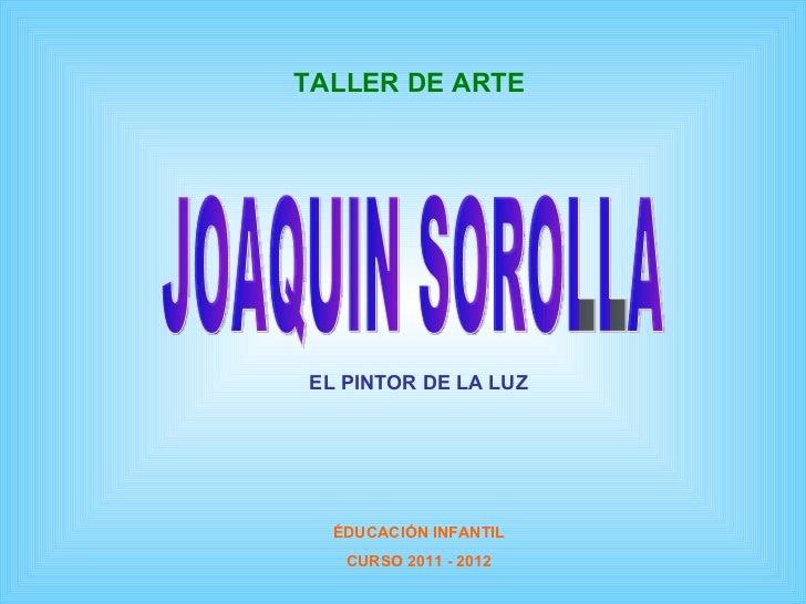 JOAQUIN SOROLLA TALLER DE ARTE EL PINTOR   DE LA LUZ ÉDUCACIÓN INFANTIL CURSO 2011 - 2012