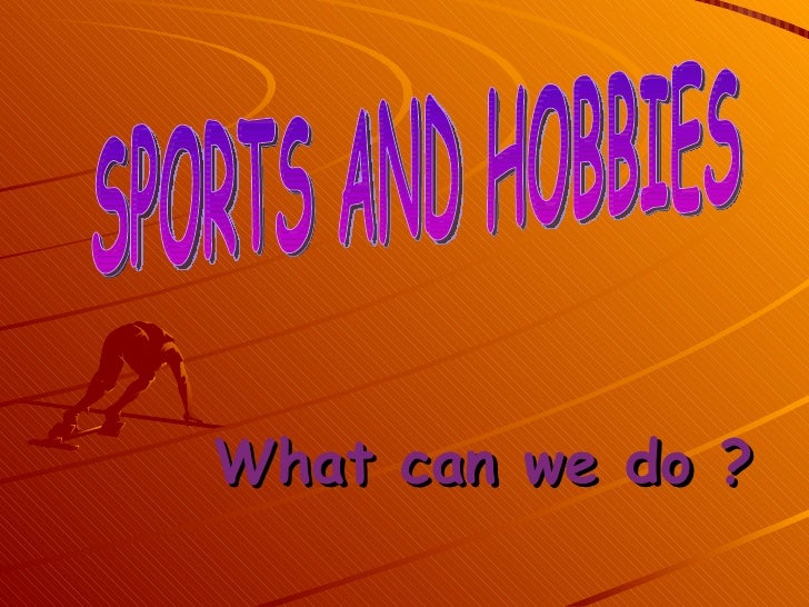 What can we do ? SPORTS AND HOBBIES