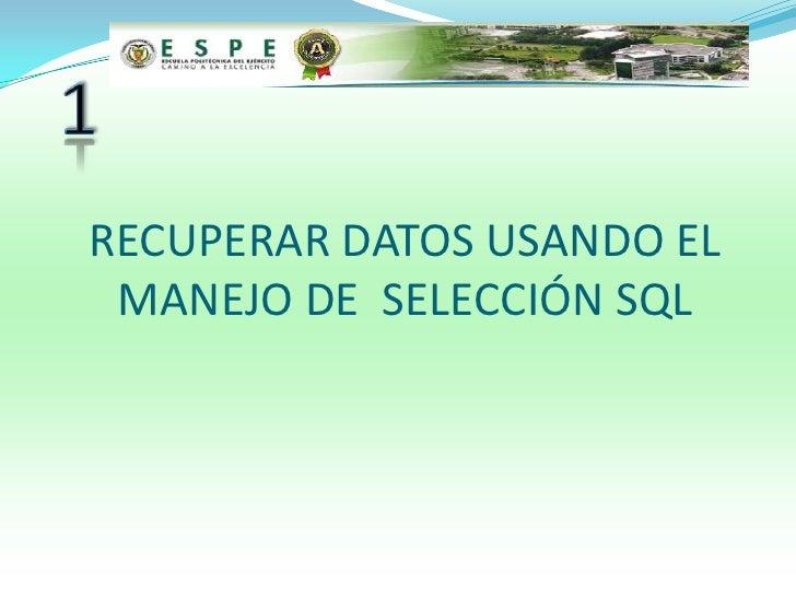 RECUPERAR DATOS USANDO EL MANEJO DE SELECCIÓN SQL