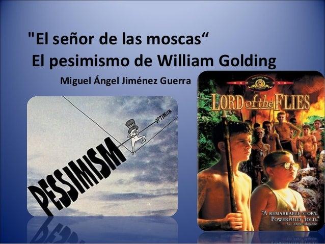"""""""El señor de las moscas""""El pesimismo de William GoldingMiguel Ángel Jiménez Guerra"""